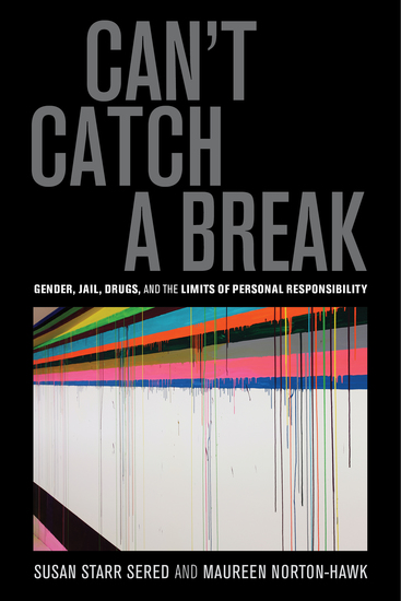 Can't Catch a Break - Gender Jail Drugs and the Limits of Personal Responsibility - cover