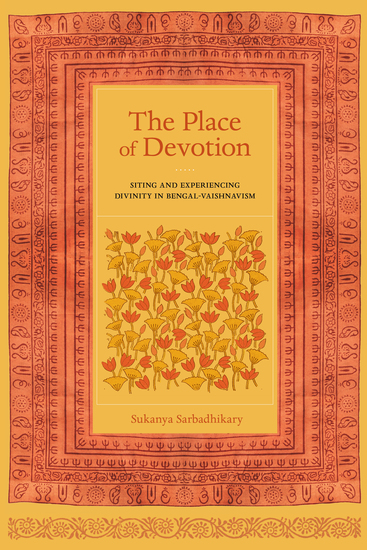 The Place of Devotion - Siting and Experiencing Divinity in Bengal-Vaishnavism - cover