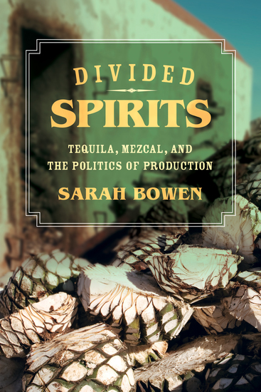 Divided Spirits - Tequila Mezcal and the Politics of Production - cover