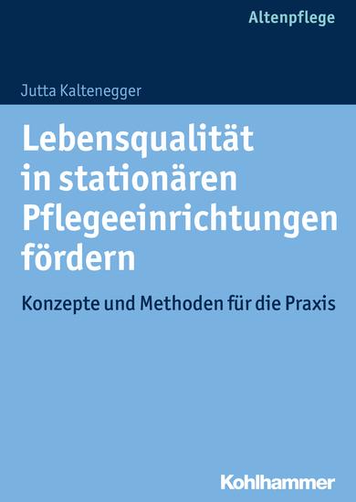 Lebensqualität in stationären Pflegeeinrichtungen fördern - Konzepte und Methoden für die Praxis - cover