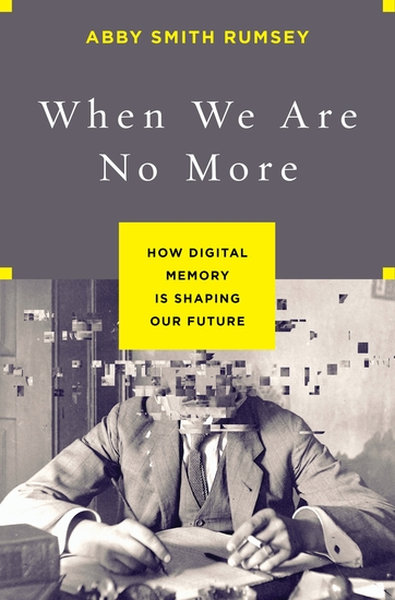 When We Are No More - How Digital Memory Is Shaping Our Future - cover