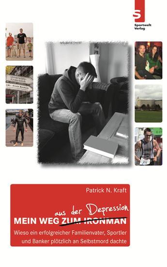Mein Weg aus der Depression: - Wieso ein erfolgreicher Familienvater Sportler und Banker plötzlich an Selbstmord dachte - cover