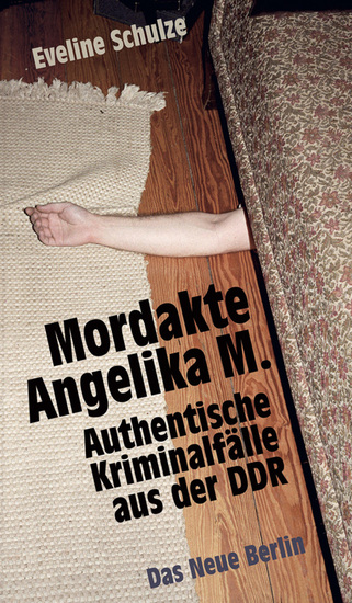 Mordakte Angelika M - Authentische Kriminalfälle aus der DDR - cover