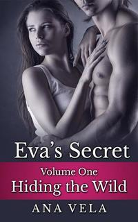Eva's Secret: Volume One - Hiding the Wild - Eva's Secret #1