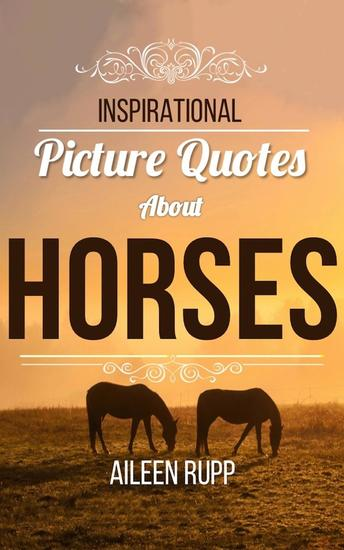 Horse Quotes: Inspirational Picture Quotes about Horses - Leanjumpstart Life Series Book 8 - cover