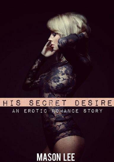 His Secret Desire (A Threesome Erotic Romance Short) - cover