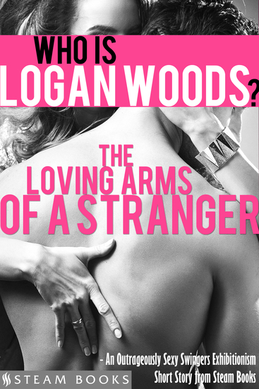 The Loving Arms of a Stranger - An Outrageously Sexy Swingers Exhibitionism Short Story from Steam Books - cover