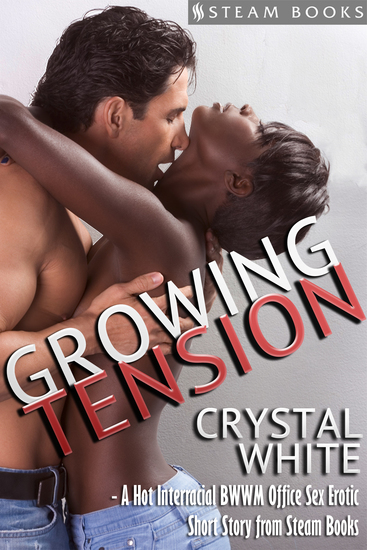 Growing Tension - A Hot Interracial BWWM Office Sex Erotic Short Story from Steam Books - cover