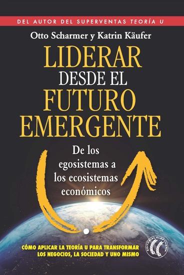 Liderar desde el futuro emergente - De los egosistemas a los ecosistemas económicos - cover