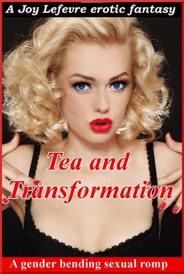 TEA and TRANSFORMATION: A gender-bending fantasy - cover