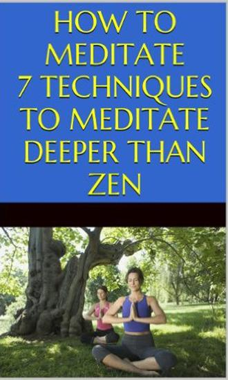 How to Meditate: 7 Techniques to Meditate Deeper Than Zen - cover