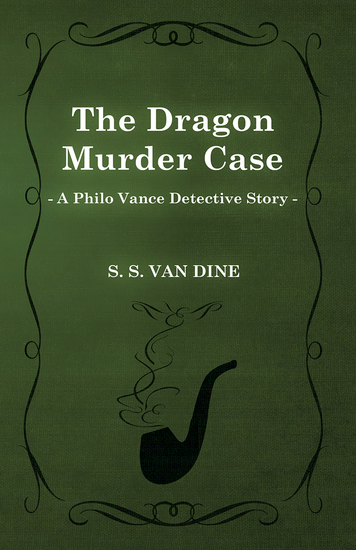 The Dragon Murder Case (A Philo Vance Detective Story) - cover