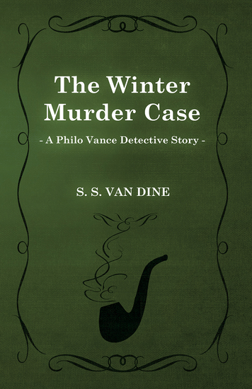 The Winter Murder Case (A Philo Vance Detective Story) - cover