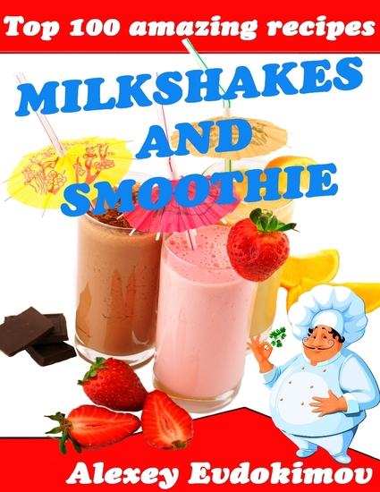 Top 100 Amazing Recipes Milkshakes and Smoothie - cover