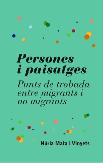 Persones i paisatges - Punts de trobada entre migrants i no migrants - cover