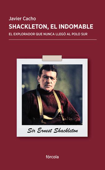 Shackleton el indomable - El explorador que nunca llegó al Polo Sur - cover