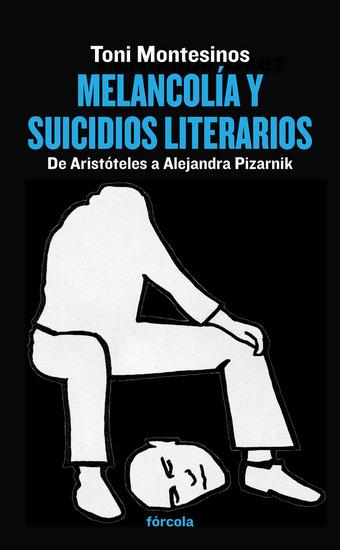 Melancolía y suicidios literarios - De Aristóteles a Alejandra Pizarnik - cover
