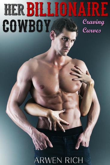 Her Billionaire Cowboy: Craving Curves (a BBW Erotic Romance; Curvy Girl & Billionaire Cowboy Western Romance) - cover