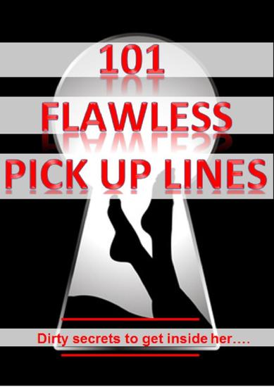 101 Flawless Pick up lines! - Dirty secrets to get inside of her - cover
