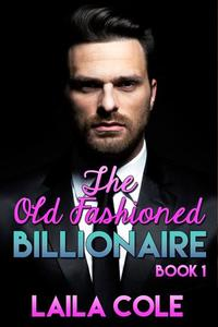 The Old Fashioned Billionaire - Book 1 - The Old Fashioned Billionaire #1