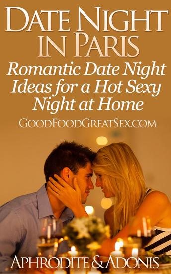 Date Night in Paris - Date Night Ideas for a Hot Sexy Night at Home - Good Food Great Sex - cover