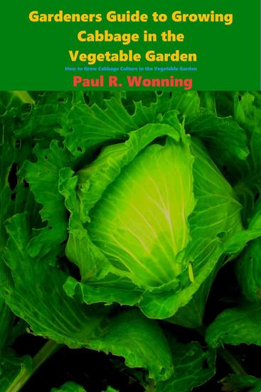 Gardeners Guide to Growing Cabbage in the Vegetable Garden - Gardener's Guide to Growing Your Vegetable Garden #4 - cover