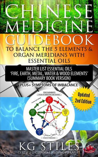 "Chinese Medicine Guidebook To Balance the 5 Elements & Organ Meridians with Essential Oils Master List Essential Oil ""Fire Earth Metal Water Wood Elemts"" (Summary Book Version) - 5 Element Series - cover"