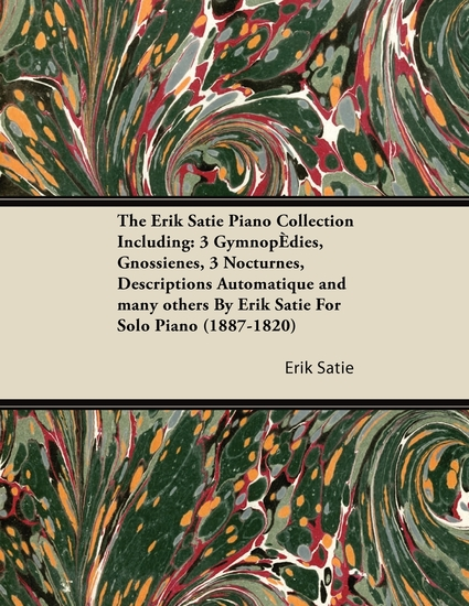 The Erik Satie Piano Collection Including: 3 Gymnopedies Gnossienes 3 Nocturnes Descriptions Automatique and Many Others by Erik Satie for Solo Pia - cover