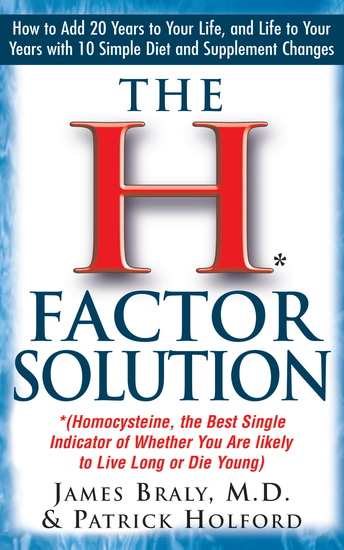 The H Factor Solution - Homocysteine the Best Single Indicator of Whether You Are Likely to Live Long or Die Young - cover
