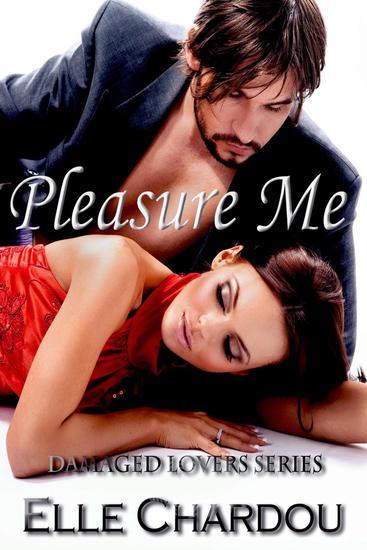 Pleasure Me - Damaged Lovers Series #1 - cover
