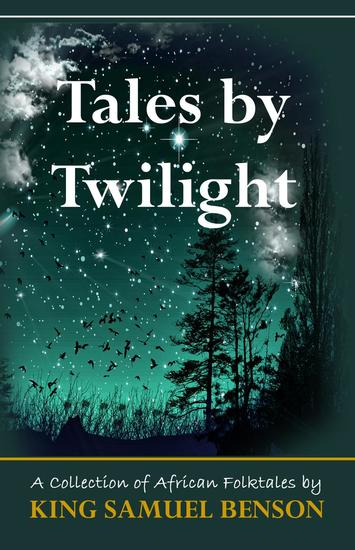 Tales by Twilight (A collection of African Folktales) - Tales by Twilight (A collection of African Folktales) #1 - cover