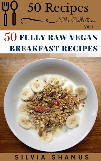 50 Fully Raw Vegan Breakfast Recipes - 50 Recipes - The Collection #1 - cover