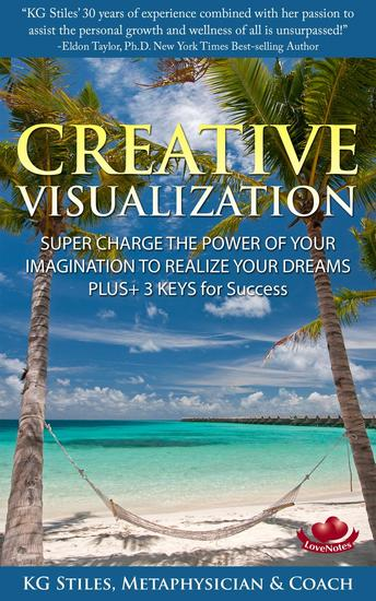 Creative Visualization Super Charge The Power of Your Imagination to Realize Your Dreams Plus+ 3 Keys for Success - Healing & Manifesting - cover