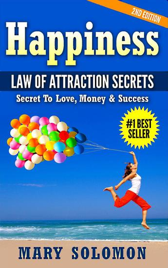 Happiness: Law of Attraction Secrets: Secret To Love; Secret To Money; Secret To Life - cover