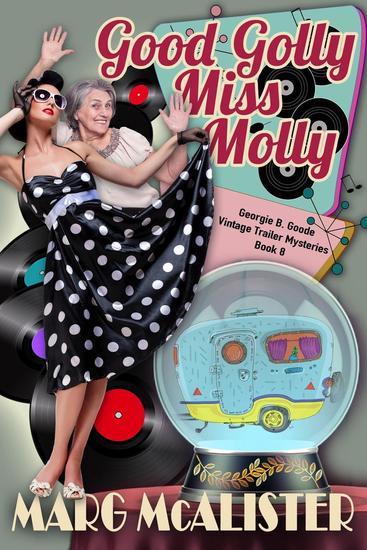 Good Golly Miss Molly - Georgie B Goode Gypsy Caravan Cozy Mystery #8 - cover