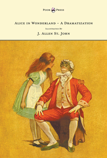 Alice in Wonderland - A Dramatization of Lewis Carroll's 'Alice's Adventures in Wonderland' and 'Through the Looking Glass' - With Illustrations by J Allen St John - cover