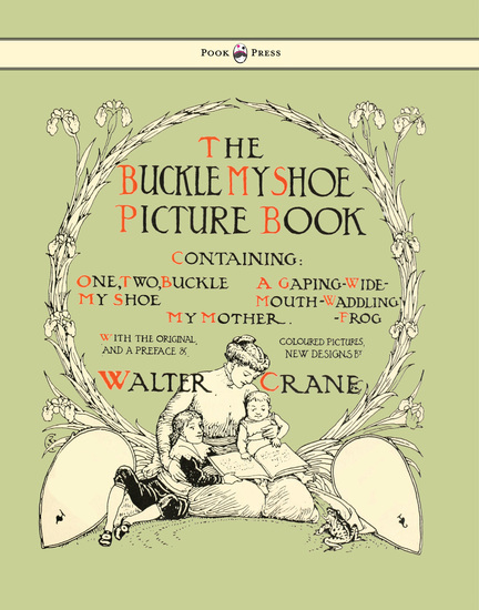Buckle My Shoe Picture Book - Containing One Two Buckle My Shoe a Gaping-Wide-Mouth-Waddling Frog My Mother - Illustrated by Walter Crane - cover