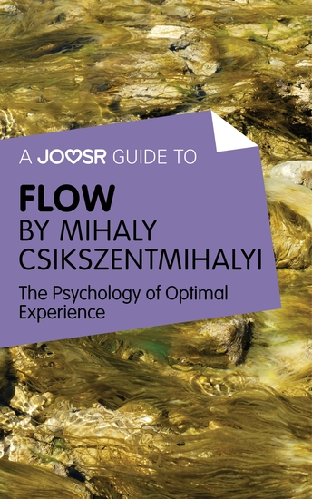 A Joosr Guide to… Flow by Mihaly Csikszentmihalyi - The Psychology of Optimal Experience - cover