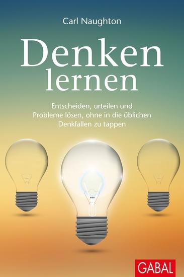 Denken lernen - Entscheiden urteilen Probleme lösen ohne in die üblichen Denkfallen zu tappen - cover