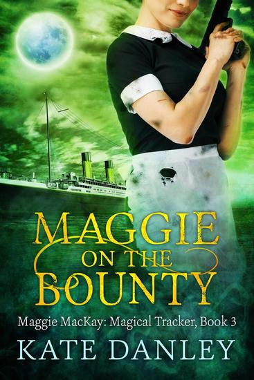 Maggie on the Bounty - Maggie MacKay: Magical Tracker #3 - cover