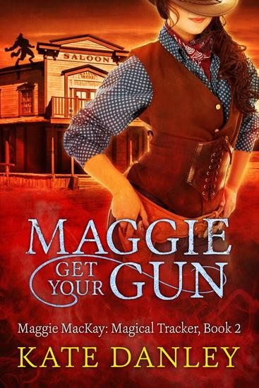 Maggie Get Your Gun - Maggie MacKay: Magical Tracker #2 - cover