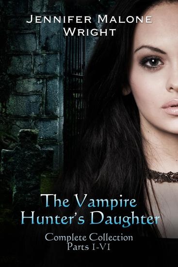 The Vampire Hunter's Daughter The Complete Collection (Parts 1-6) - cover