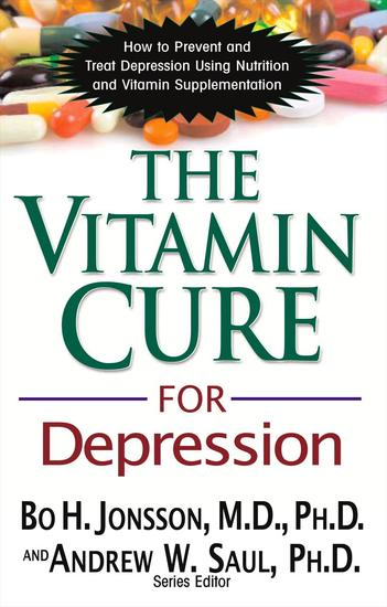 The Vitamin Cure for Depression - How to Prevent and Treat Depression Using Nutrition and Vitamin Supplementation - cover