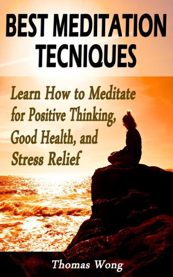 Best Meditation Techniques: Learn How to Meditate for Positive Thinking Good Health and Stress Relief - cover