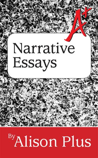A+ Guide to Narrative Essays - A+ Guides to Writing #6 - cover