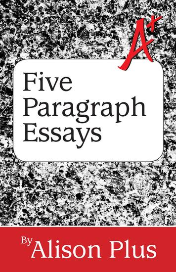 A+ Guide to Five-Paragraph Essays - A+ Guides to Writing #1 - cover