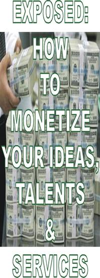EXPOSED: HOW TO MONETIZE YOUR IDEAS TALENTS & SERVICES - Financial Empowerment #1 - cover