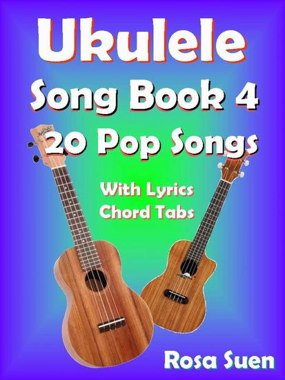 Ukulele Song Book 4 - 20 Pop Songs With Lyrics and Chord Tabs - Ukulele Song Book Singalong - cover