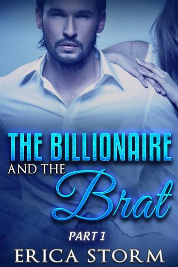 The Billionaire and the Brat (Part 1) - The Billionaire and the Brat #1 - cover