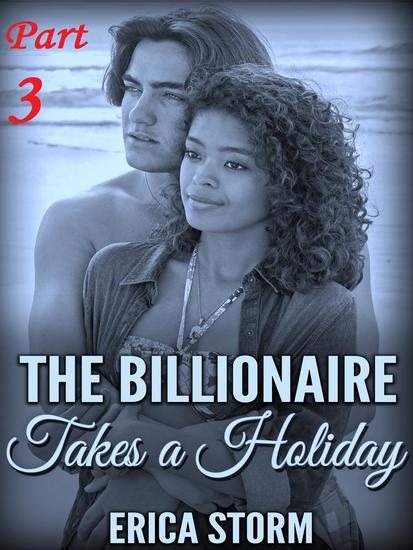 The Billionaire Takes a Holiday - The Billionaire Takes a Holiday #3 - cover
